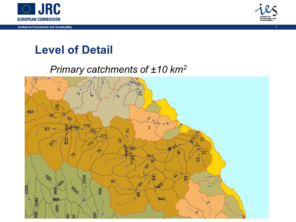 Institute for Environment and Sustainability7 Level of Detail Primary catchments of ±10 km 2