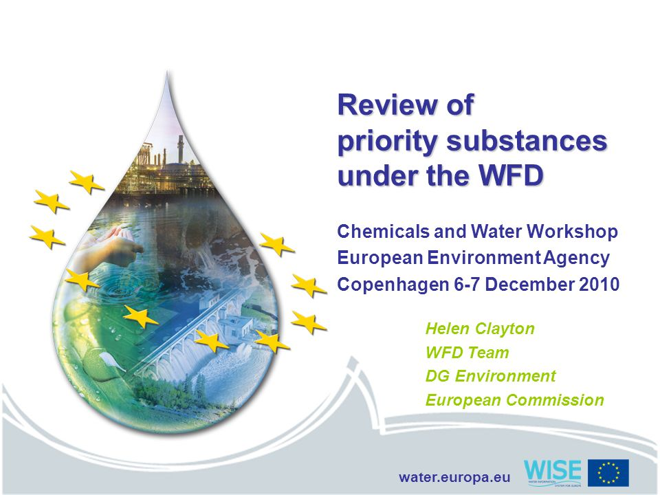 water.europa.eu Review of priority substances under the WFD Chemicals and Water Workshop European Environment Agency Copenhagen 6-7 December 2010 Hele