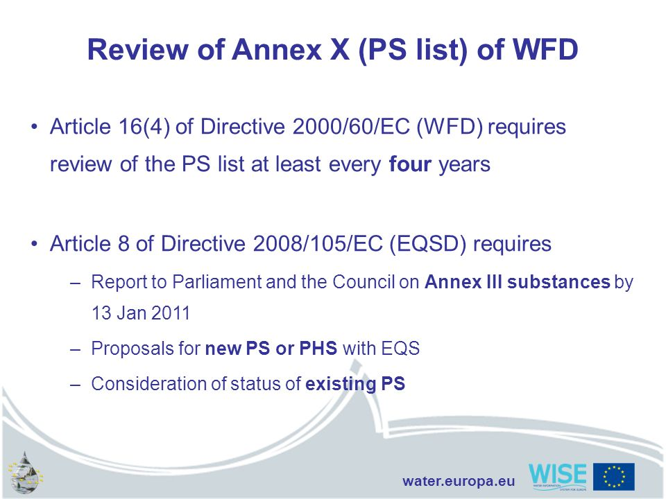 water.europa.eu Review of Annex X (PS list) of WFD Article 16(4) of Directive 2000/60/EC (WFD) requires review of the PS list at least every four year