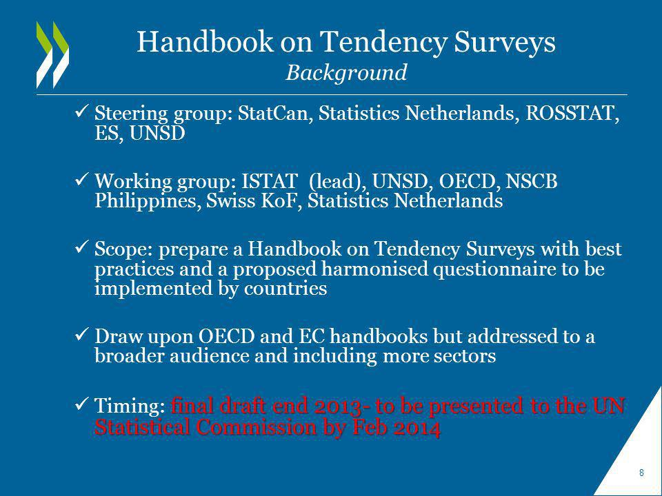 Handbook on Tendency Surveys Background Steering group: StatCan, Statistics Netherlands, ROSSTAT, ES, UNSD Working group: ISTAT (lead), UNSD, OECD, NS