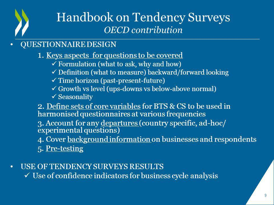 Handbook on Tendency Surveys OECD contribution QUESTIONNAIRE DESIGN 1. Keys aspects for questions to be covered Formulation (what to ask, why and how)