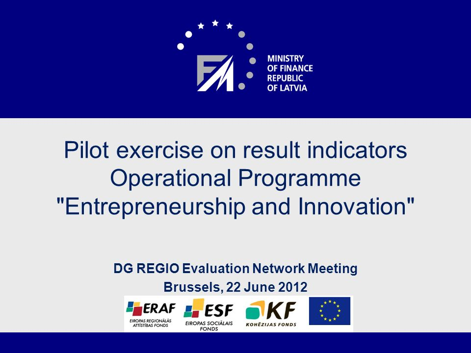 Pilot exercise on result indicators Operational Programme Entrepreneurship and Innovation DG REGIO Evaluation Network Meeting Brussels, 22 June 2012