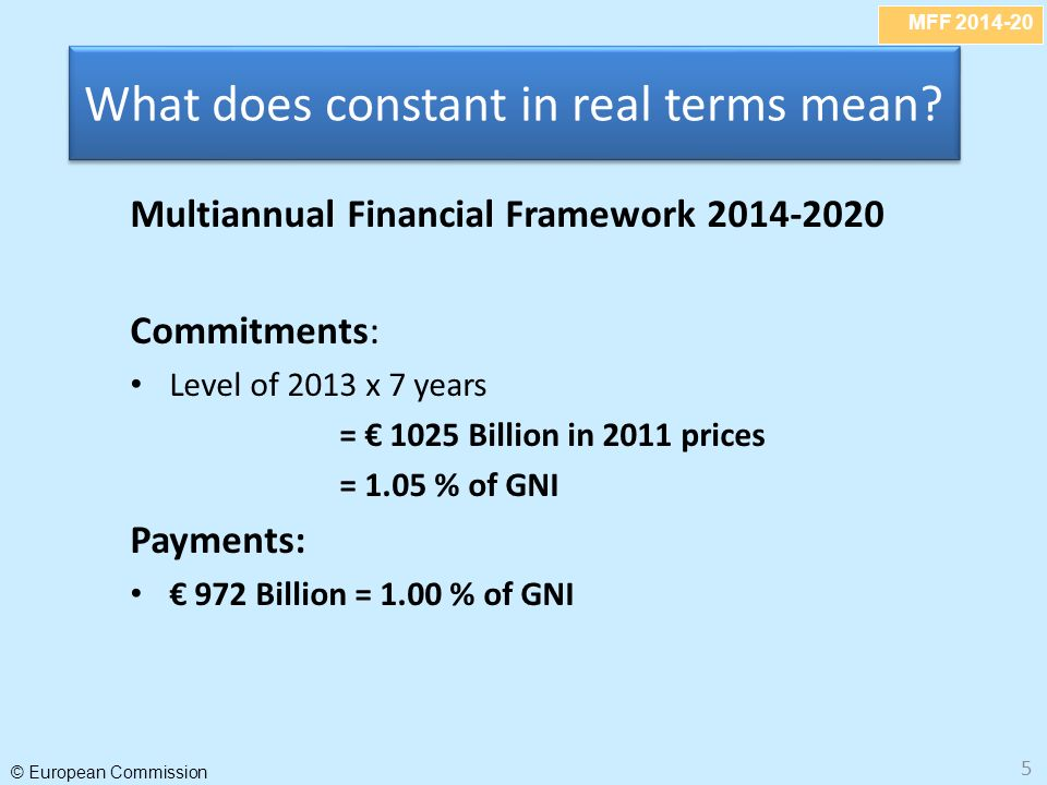 MFF © European Commission 5 What does constant in real terms mean.