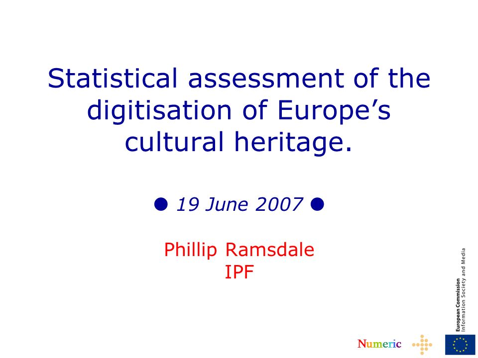 NumericNumeric Other Sources Report on Digital Material in European National Archives; EDL project survey of digitisation in CENL National Libraries; Status reports; Information from projects like EDLNet, MINERVA and MICHAEL; Other projects / studies / surveys referred by experts.