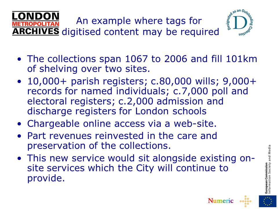NumericNumeric An example where tags for digitised content may be required The collections span 1067 to 2006 and fill 101km of shelving over two sites.
