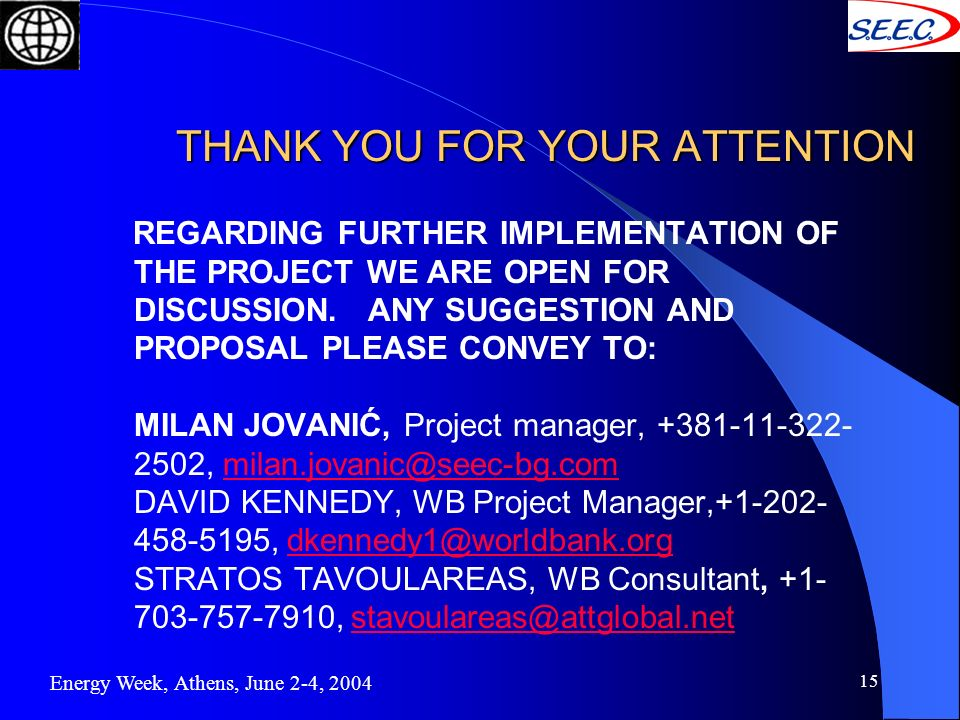 15 THANK YOU FOR YOUR ATTENTION THANK YOU FOR YOUR ATTENTION REGARDING FURTHER IMPLEMENTATION OF THE PROJECT WE ARE OPEN FOR DISCUSSION. ANY SUGGESTIO