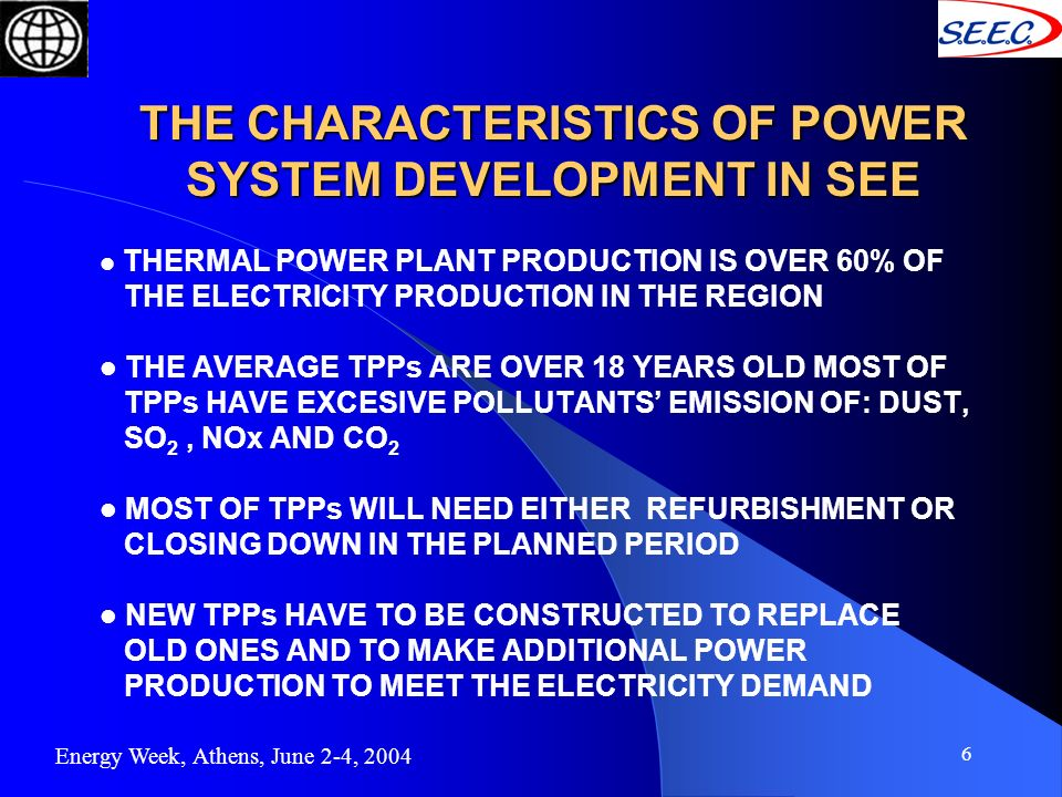 6 THERMAL POWER PLANT PRODUCTION IS OVER 60% OF THE ELECTRICITY PRODUCTION IN THE REGION THE AVERAGE TPPs ARE OVER 18 YEARS OLD MOST OF TPPs HAVE EXCE