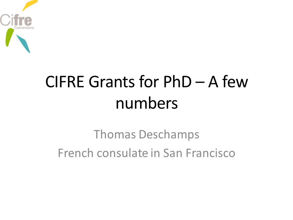 CIFRE Grants for PhD – A few numbers Thomas Deschamps French consulate in San Francisco