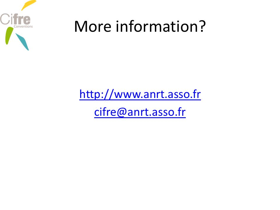 More information? http://www.anrt.asso.fr cifre@anrt.asso.fr