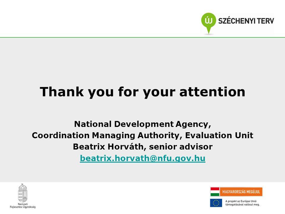 Thank you for your attention National Development Agency, Coordination Managing Authority, Evaluation Unit Beatrix Horváth, senior advisor beatrix.hor