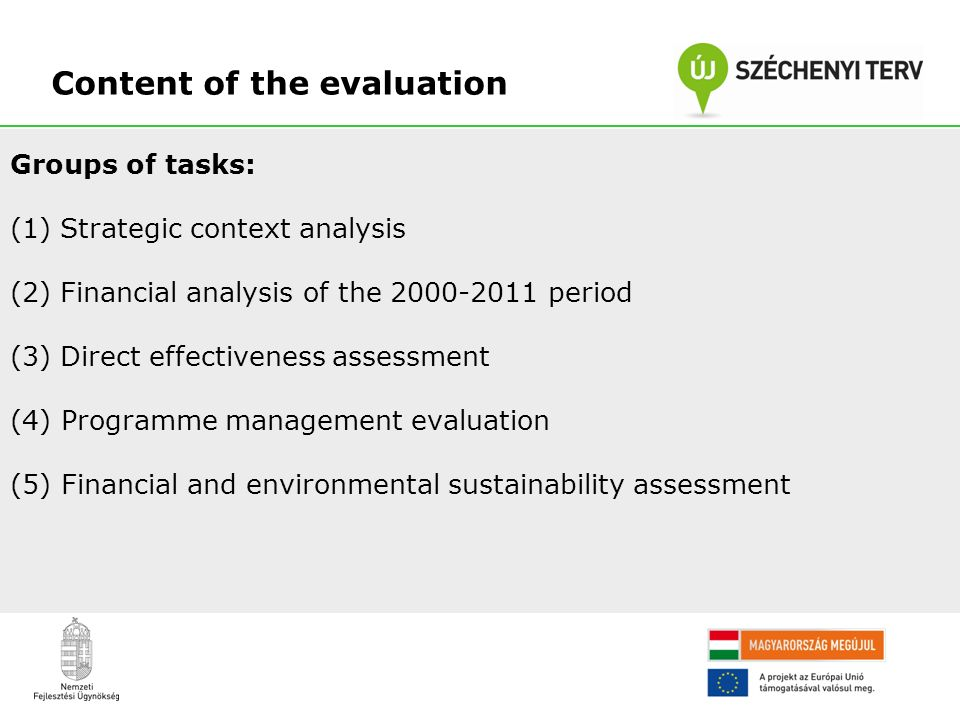 Groups of tasks: (1) Strategic context analysis (2) Financial analysis of the 2000-2011 period (3) Direct effectiveness assessment (4) Programme management evaluation (5) Financial and environmental sustainability assessment Content of the evaluation
