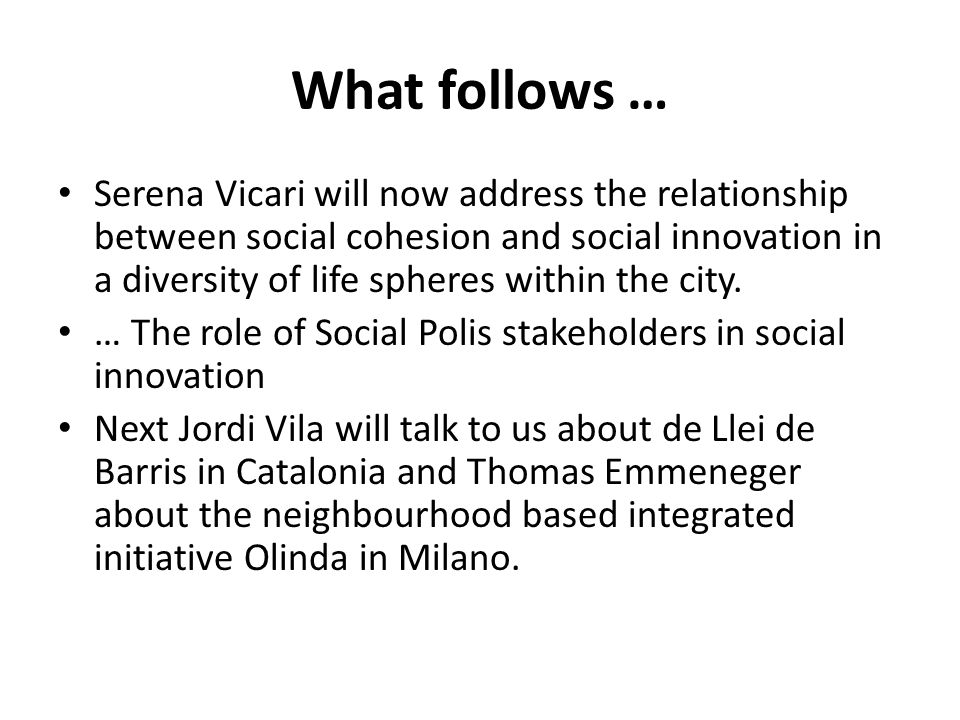 What follows … Serena Vicari will now address the relationship between social cohesion and social innovation in a diversity of life spheres within the