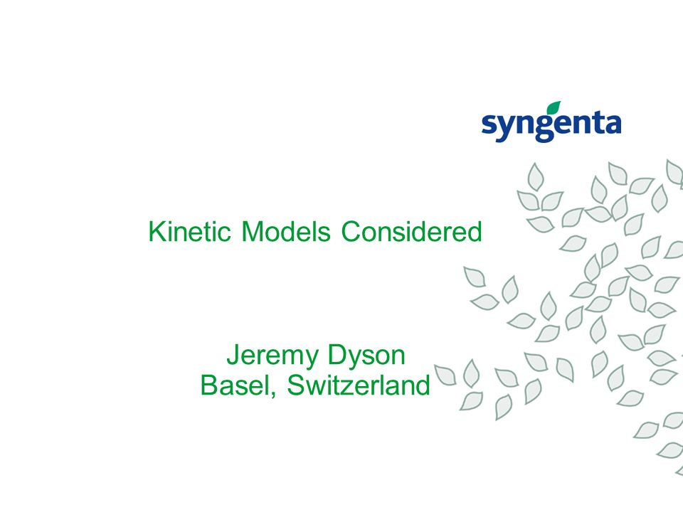 Kinetic Models Considered Jeremy Dyson Basel, Switzerland