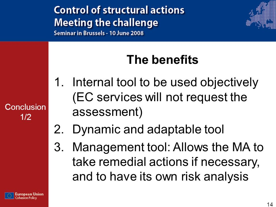 14 The benefits 1.Internal tool to be used objectively (EC services will not request the assessment) 2.Dynamic and adaptable tool 3.Management tool: A