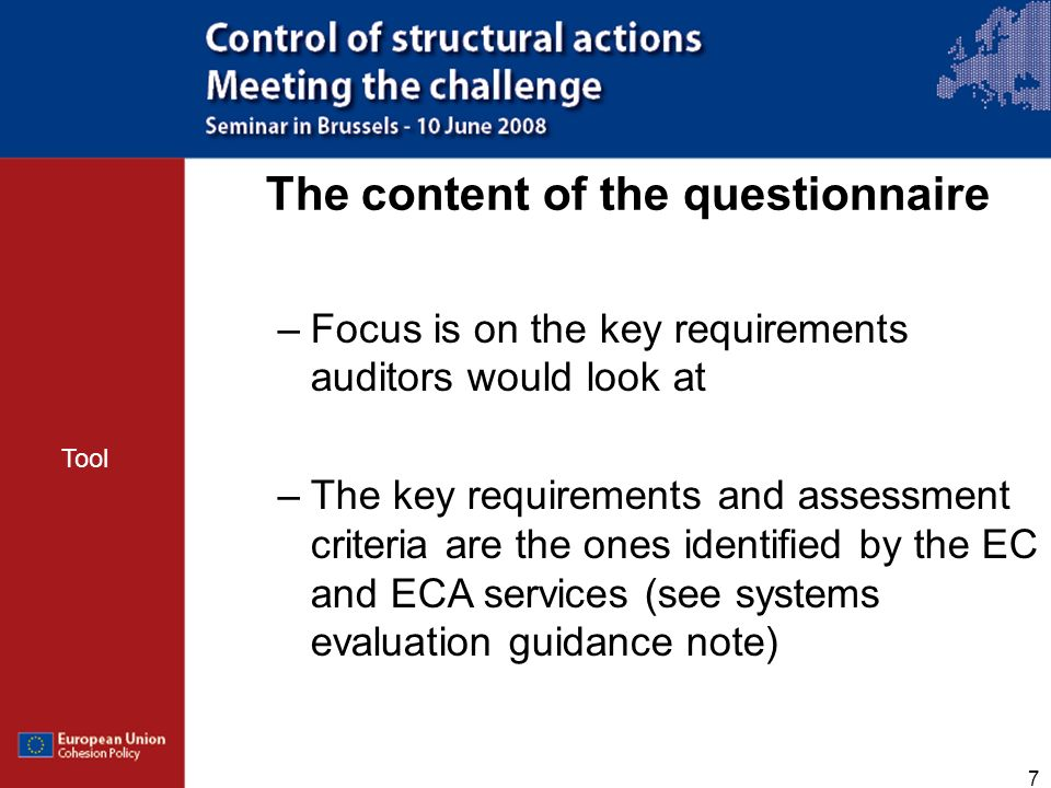 7 –Focus is on the key requirements auditors would look at –The key requirements and assessment criteria are the ones identified by the EC and ECA ser