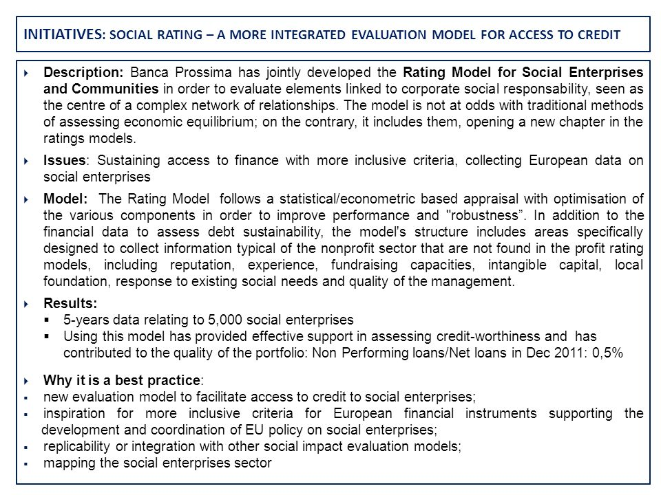 INITIATIVES : SOCIAL RATING – A MORE INTEGRATED EVALUATION MODEL FOR ACCESS TO CREDIT Description: Banca Prossima has jointly developed the Rating Mod