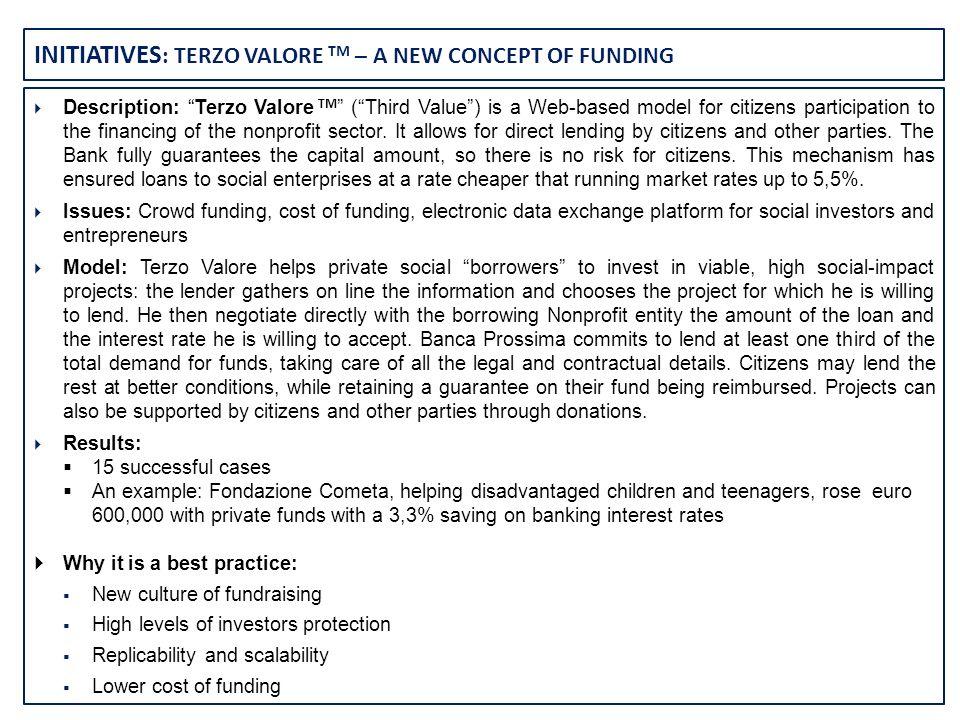 INITIATIVES : TERZO VALORE TM – A NEW CONCEPT OF FUNDING Description: Terzo Valore TM (Third Value) is a Web-based model for citizens participation to