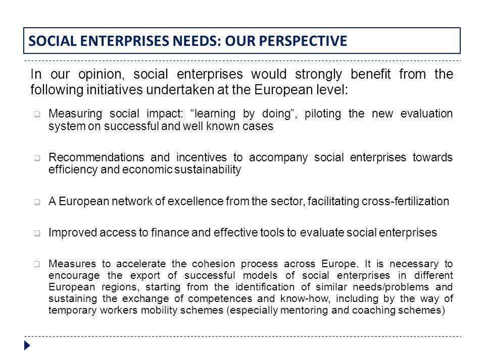 In our opinion, social enterprises would strongly benefit from the following initiatives undertaken at the European level : Measuring social impact: l
