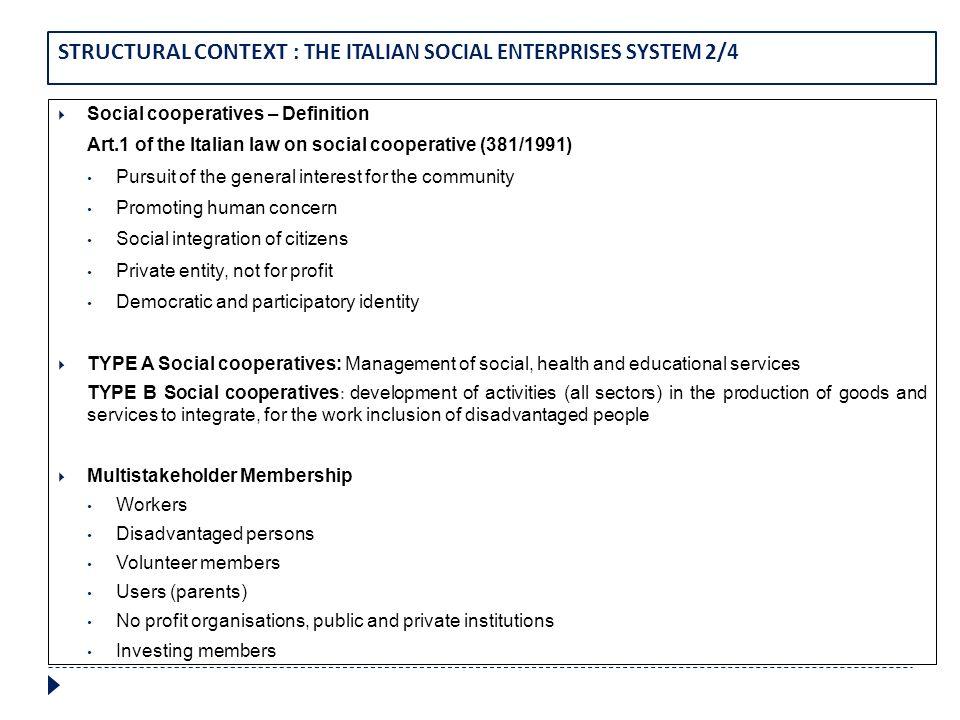STRUCTURAL CONTEXT : THE ITALIAN SOCIAL ENTERPRISES SYSTEM 2/4 Social cooperatives – Definition Art.1 of the Italian law on social cooperative (381/19