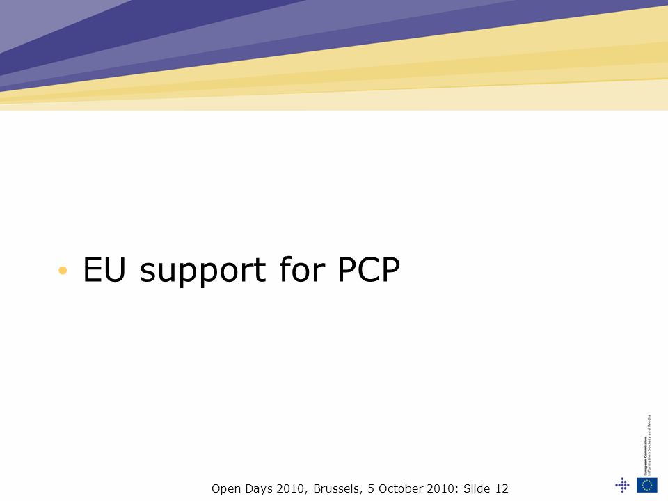 Open Days 2010, Brussels, 5 October 2010: Slide 12 EU support for PCP