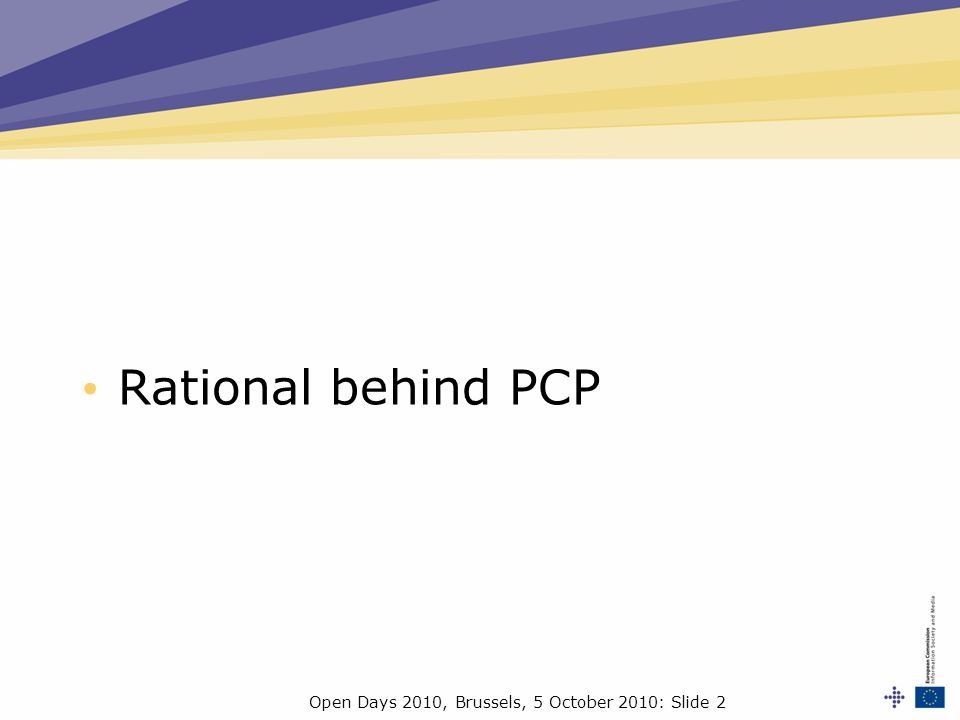 Open Days 2010, Brussels, 5 October 2010: Slide 2 Rational behind PCP
