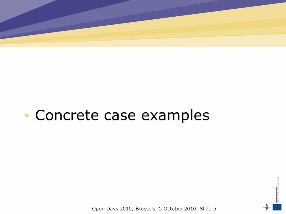 Open Days 2010, Brussels, 5 October 2010: Slide 5 Concrete case examples