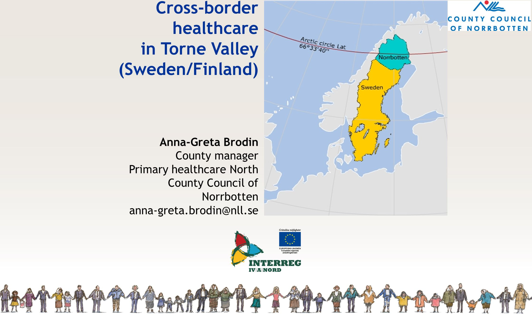 Cross-border healthcare in Torne Valley (Sweden/Finland) Anna-Greta Brodin County manager Primary healthcare North County Council of Norrbotten anna-g