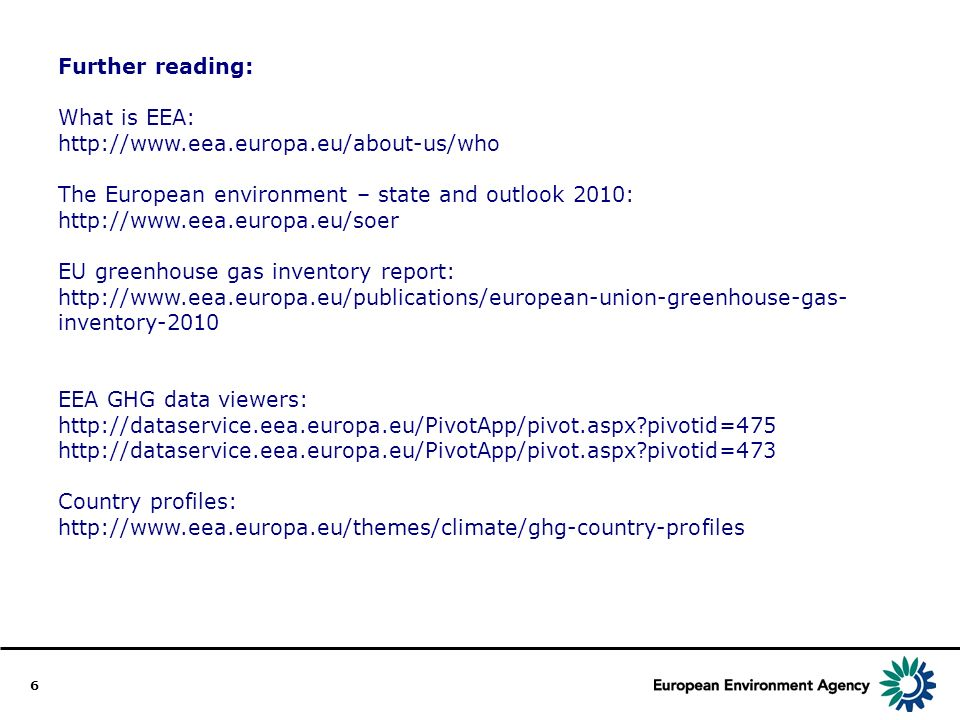 6 Further reading: What is EEA: http://www.eea.europa.eu/about-us/who The European environment – state and outlook 2010: http://www.eea.europa.eu/soer