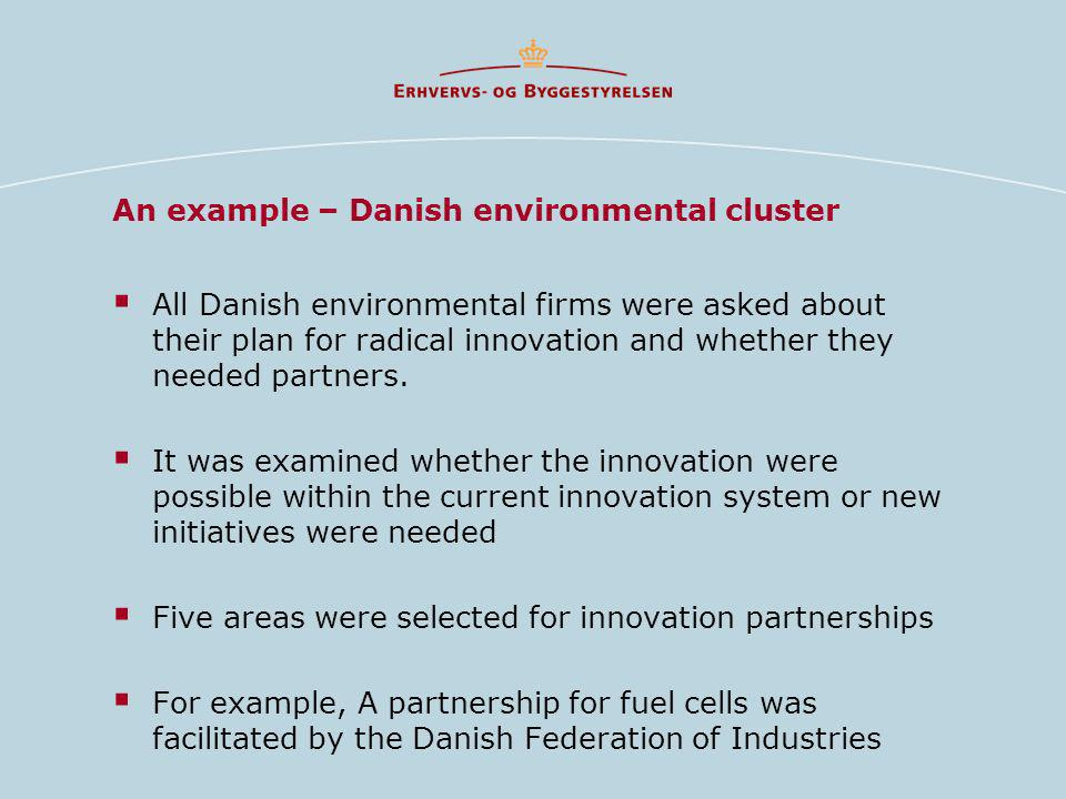 An example – Danish environmental cluster All Danish environmental firms were asked about their plan for radical innovation and whether they needed partners.