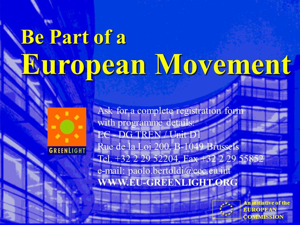 An initiative of the EUROPEAN COMMISSION Be Part of a European Movement Ask for a complete registration form with programme details: EC - DG TREN / Unit D1 Rue de la Loi 200, B-1049 Brussels Tel.