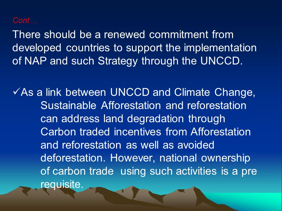 Cont… There should be a renewed commitment from developed countries to support the implementation of NAP and such Strategy through the UNCCD. As a lin