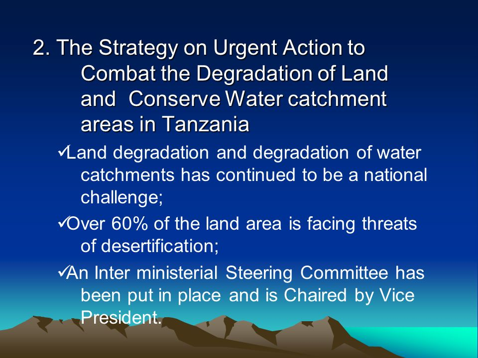 2. The Strategy on Urgent Action to Combat the Degradation of Land and Conserve Water catchment areas in Tanzania Land degradation and degradation of