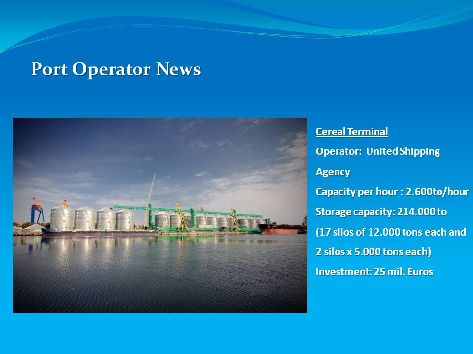 Cereal Terminal Operator: United Shipping Agency Capacity per hour : 2.600to/hour Storage capacity: 214.000 to (17 silos of 12.000 tons each and 2 sil