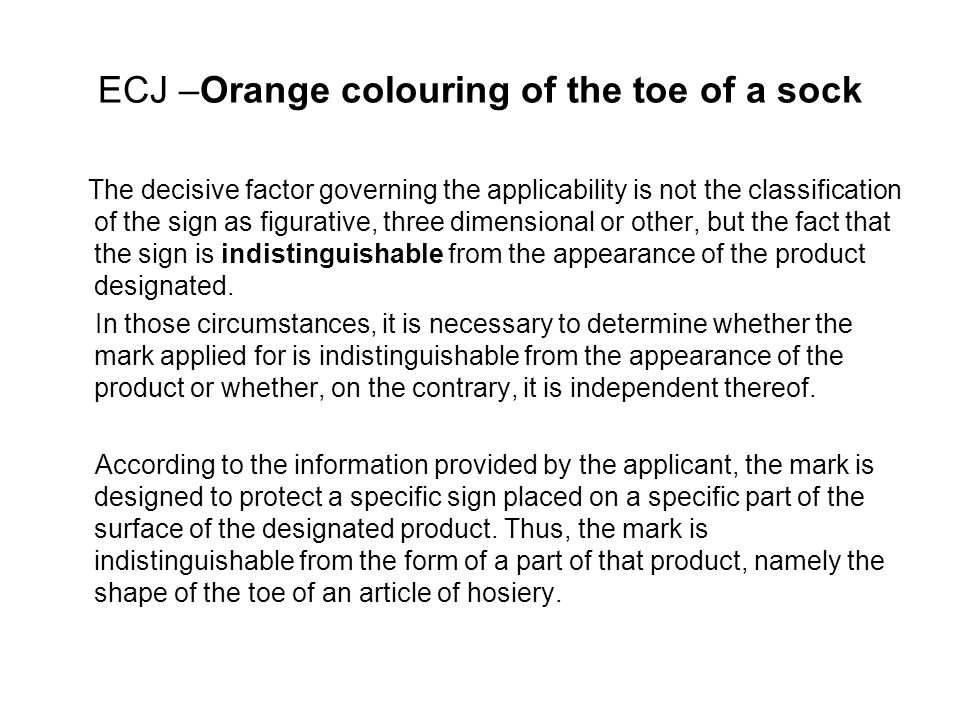 ECJ –Orange colouring of the toe of a sock The decisive factor governing the applicability is not the classification of the sign as figurative, three