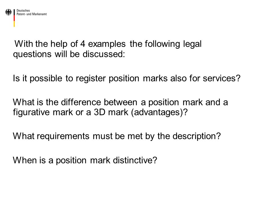 With the help of 4 examples the following legal questions will be discussed: Is it possible to register position marks also for services? What is the