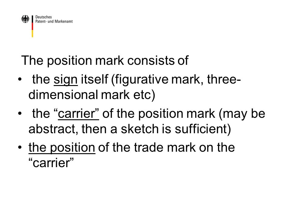 The position mark consists of the sign itself (figurative mark, three- dimensional mark etc) the carrier of the position mark (may be abstract, then a