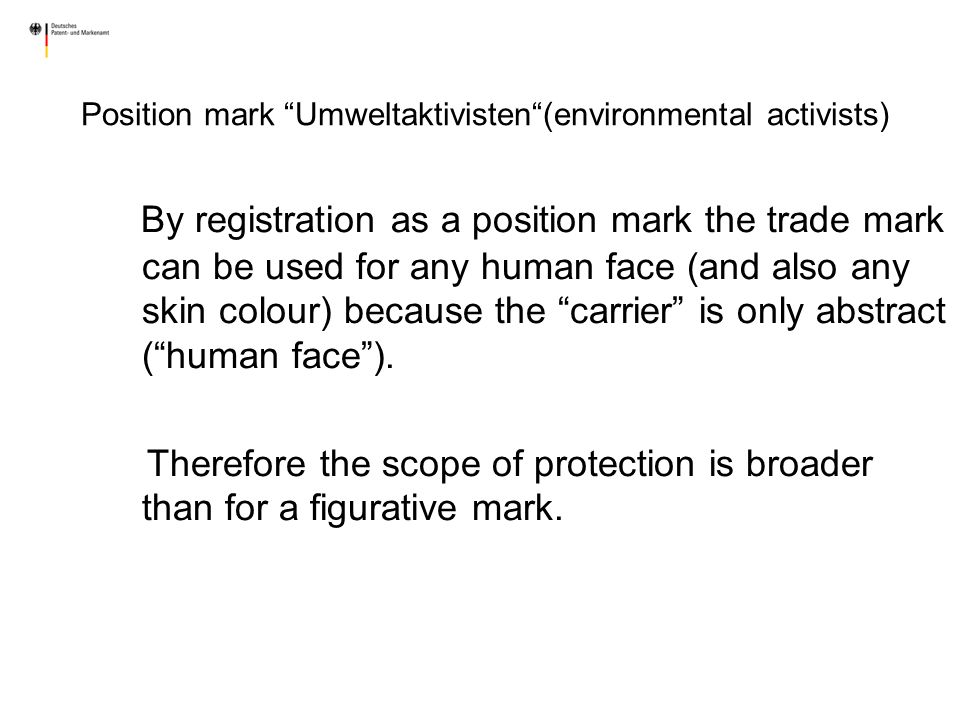 By registration as a position mark the trade mark can be used for any human face (and also any skin colour) because the carrier is only abstract (huma