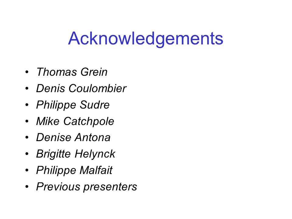 Acknowledgements Thomas Grein Denis Coulombier Philippe Sudre Mike Catchpole Denise Antona Brigitte Helynck Philippe Malfait Previous presenters