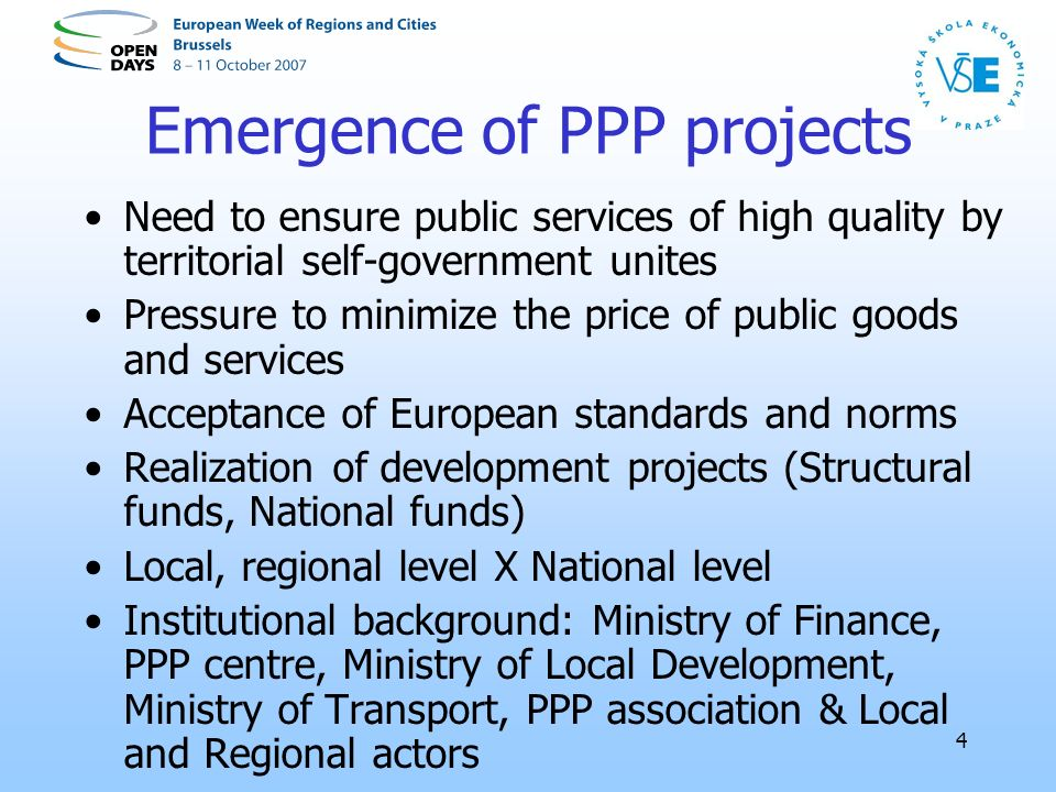 4 Emergence of PPP projects Need to ensure public services of high quality by territorial self-government unites Pressure to minimize the price of pub