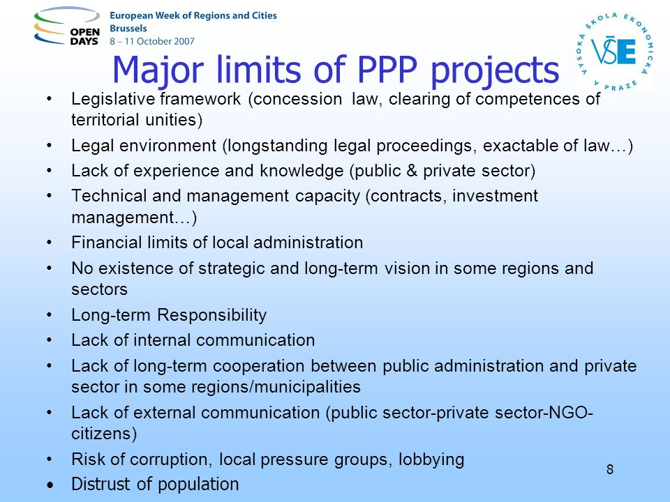 8 Major limits of PPP projects Legislative framework (concession law, clearing of competences of territorial unities) Legal environment (longstanding