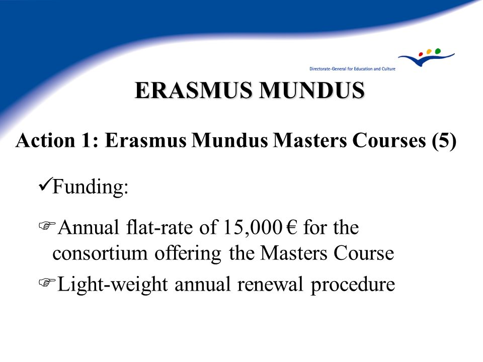 ERASMUS MUNDUS Action 1: Erasmus Mundus Masters Courses (5) Funding: Annual flat-rate of 15,000 for the consortium offering the Masters Course Light-w