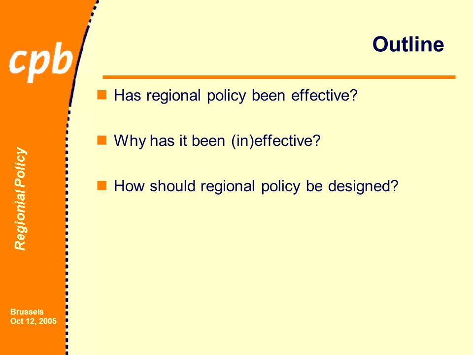 Regionial Policy Brussels Oct 12, 2005 Outline Has regional policy been effective.