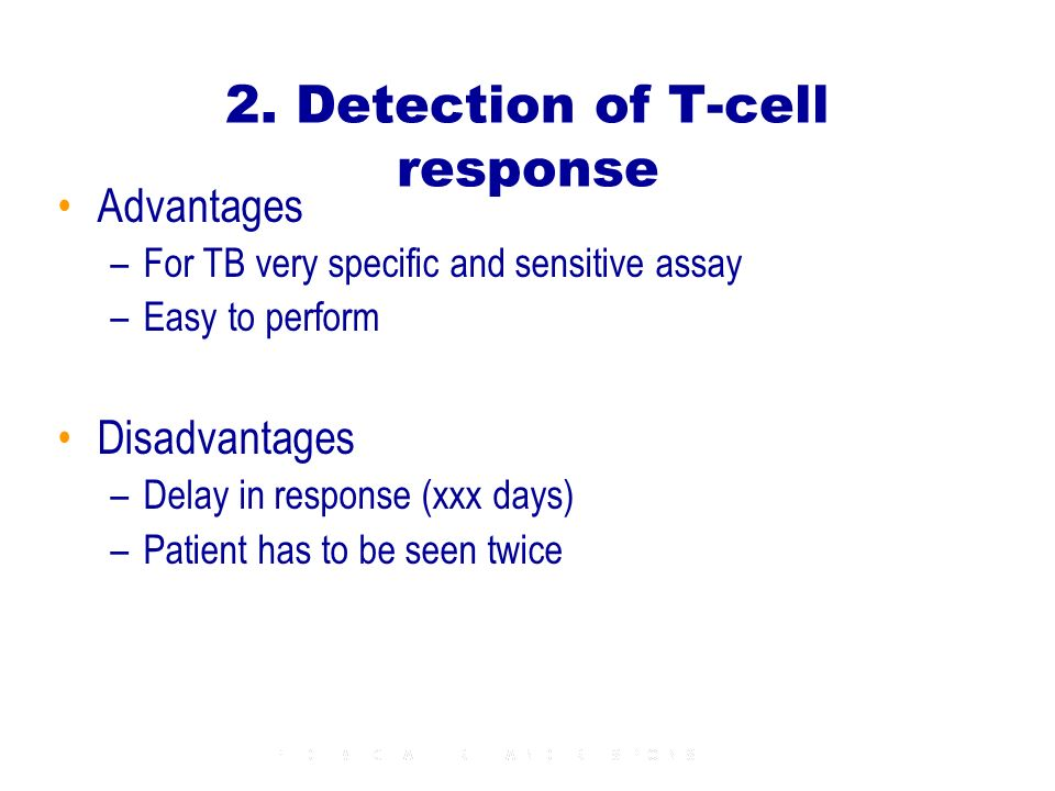 2. Detection of T-cell response Advantages –For TB very specific and sensitive assay –Easy to perform Disadvantages –Delay in response (xxx days) –Pat
