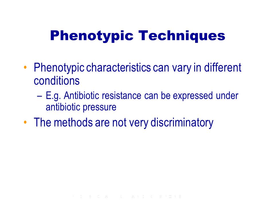 Phenotypic Techniques Phenotypic characteristics can vary in different conditions –E.g.