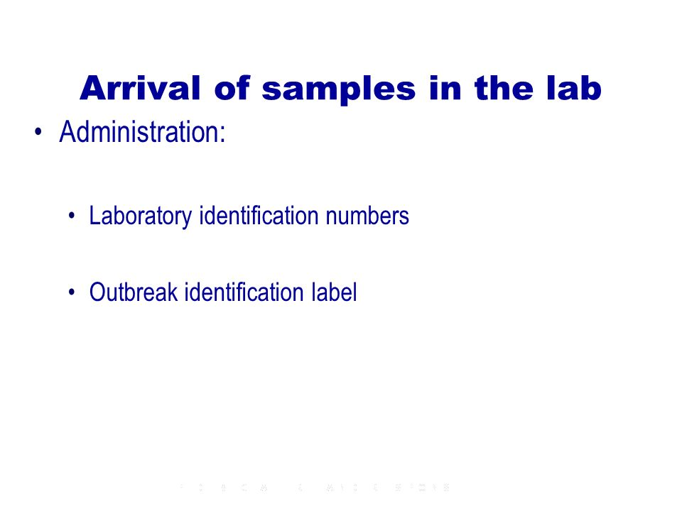 Arrival of samples in the lab Administration: Laboratory identification numbers Outbreak identification label