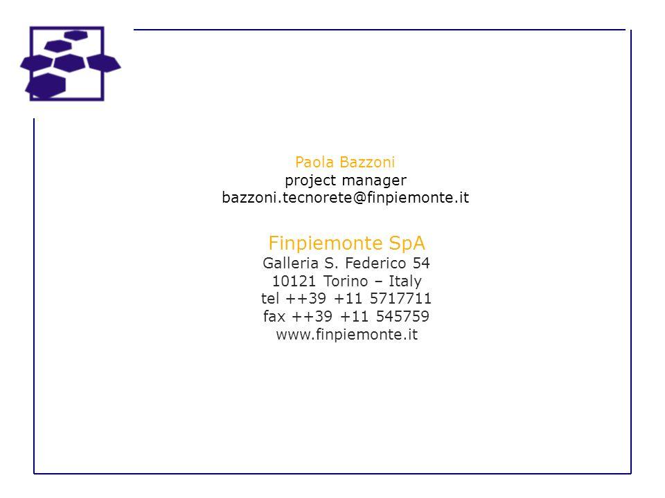 Paola Bazzoni project manager bazzoni.tecnorete@finpiemonte.it Finpiemonte SpA Galleria S. Federico 54 10121 Torino – Italy tel ++39 +11 5717711 fax +
