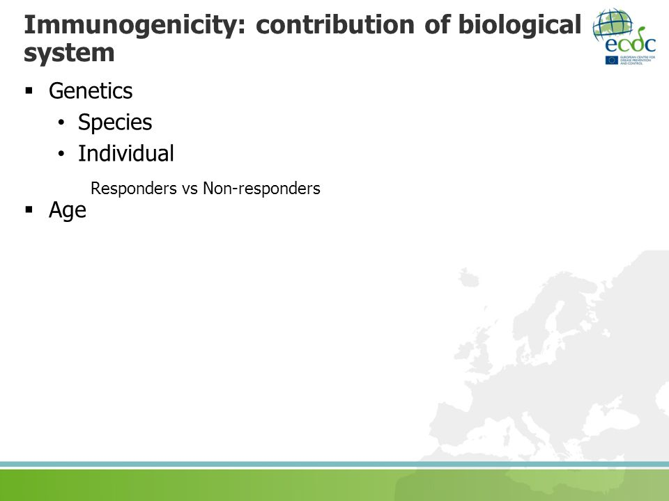 Immunogenicity: contribution of biological system Genetics Species Individual Responders vs Non-responders Age
