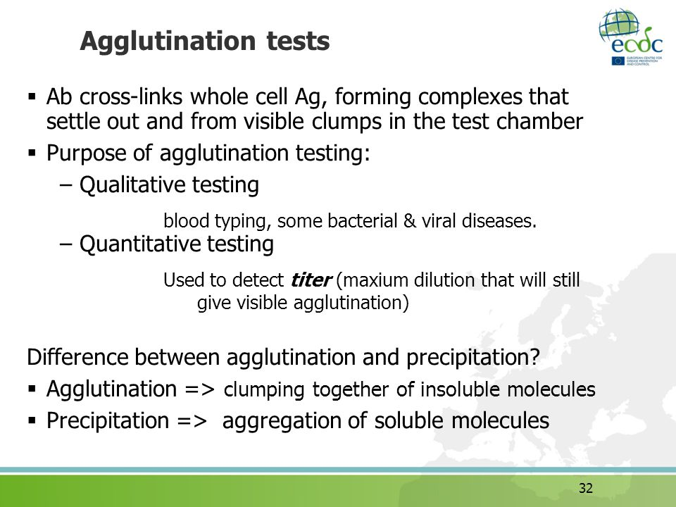 32 Agglutination tests Ab cross-links whole cell Ag, forming complexes that settle out and from visible clumps in the test chamber Purpose of agglutin