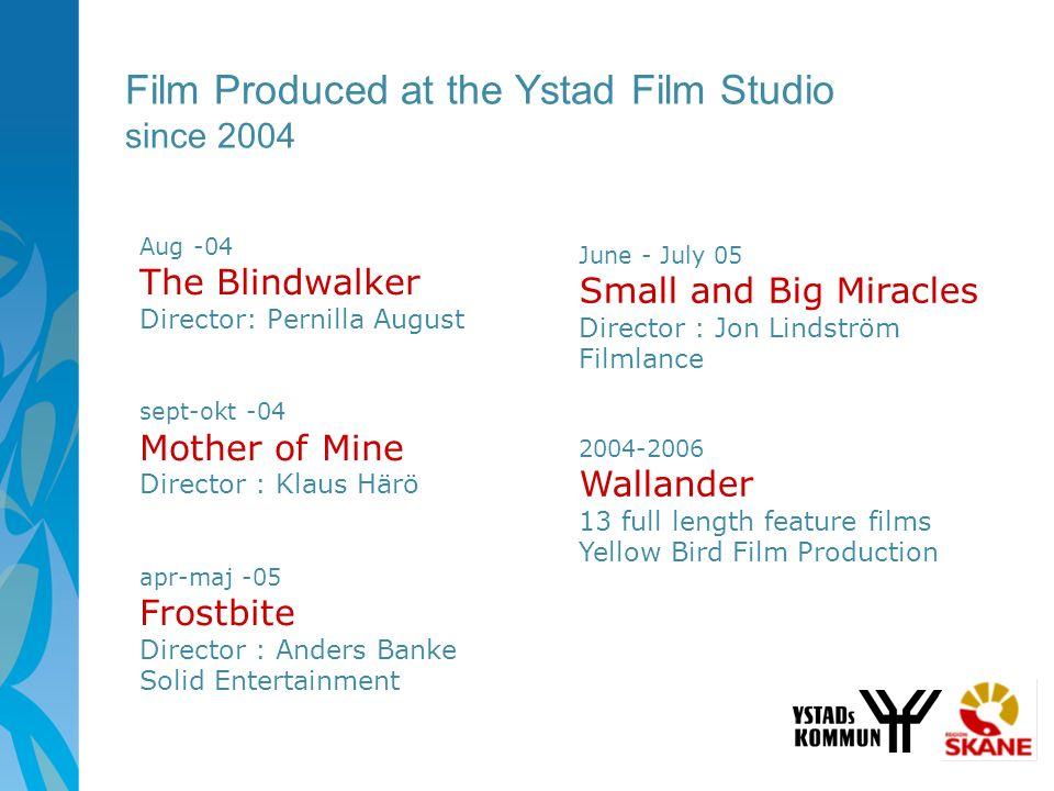 Film Produced at the Ystad Film Studio since 2004 Aug -04 The Blindwalker Director: Pernilla August sept-okt -04 Mother of Mine Director : Klaus Härö