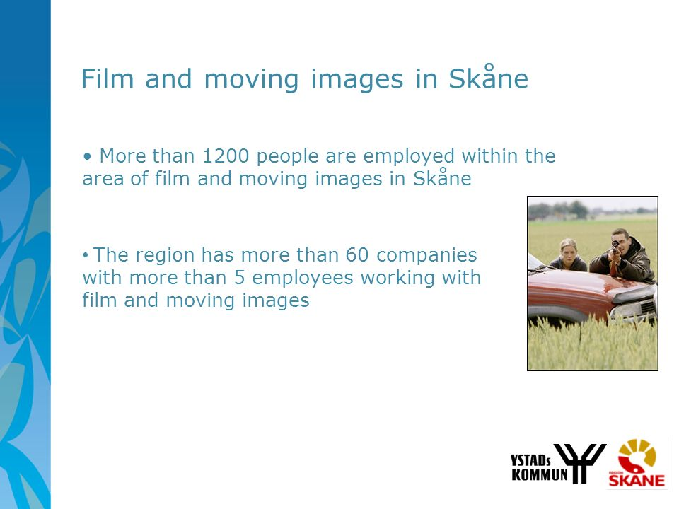 More than 1200 people are employed within the area of film and moving images in Skåne Film and moving images in Skåne The region has more than 60 comp